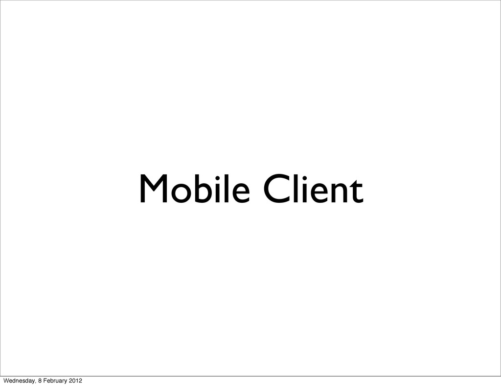 Mobile Client Wednesday, 8 February 2012