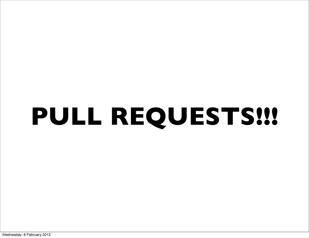 PULL REQUESTS!!! Wednesday, 8 February 2012