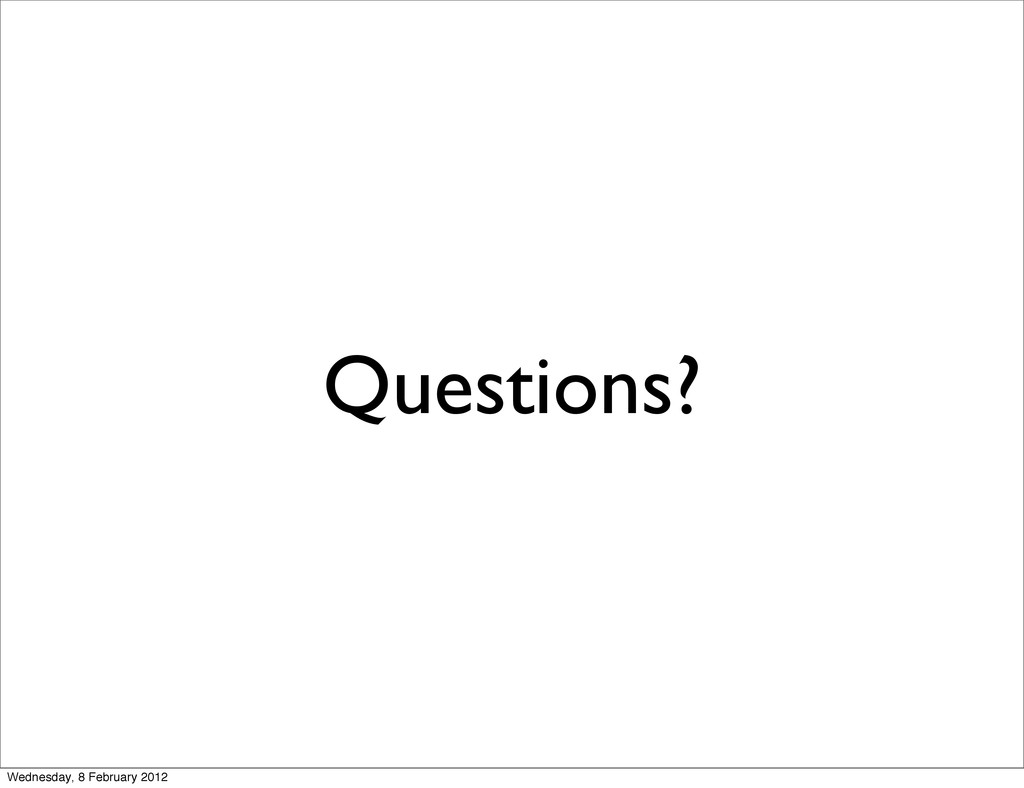 Questions? Wednesday, 8 February 2012
