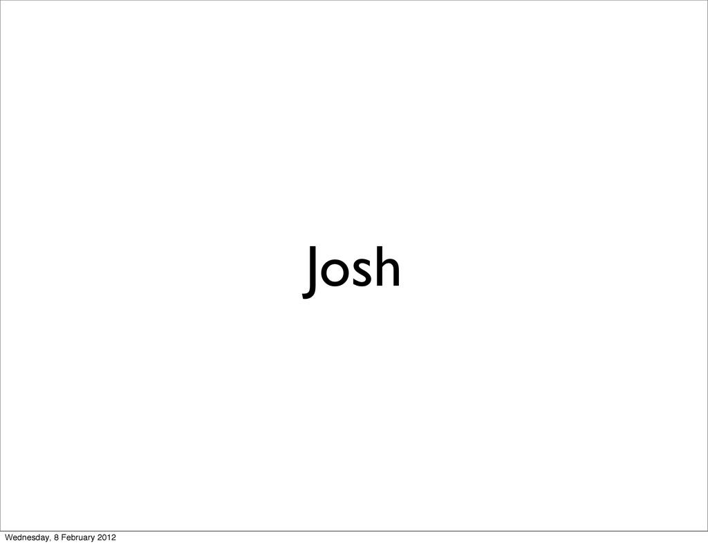 Josh Wednesday, 8 February 2012