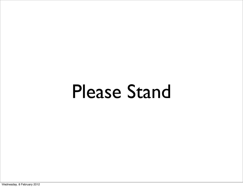 Please Stand Wednesday, 8 February 2012