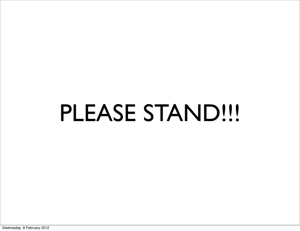PLEASE STAND!!! Wednesday, 8 February 2012