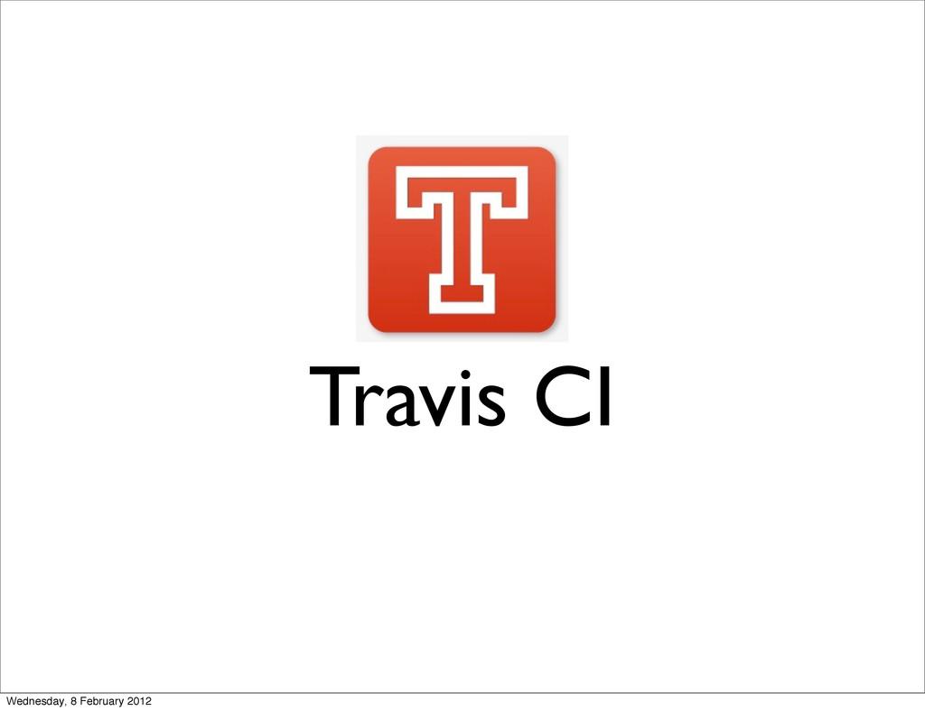 Travis CI Wednesday, 8 February 2012