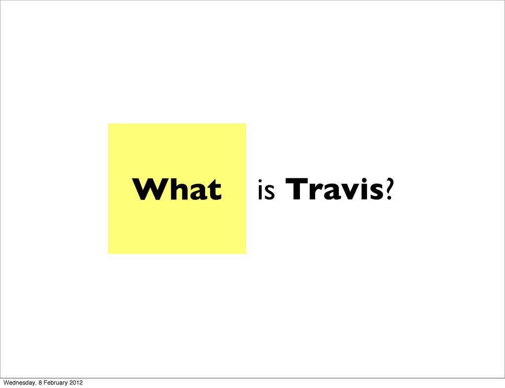 What is Travis? Wednesday, 8 February 2012
