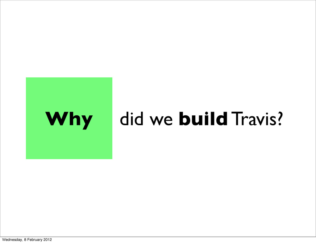did we build Travis? Why Wednesday, 8 February ...
