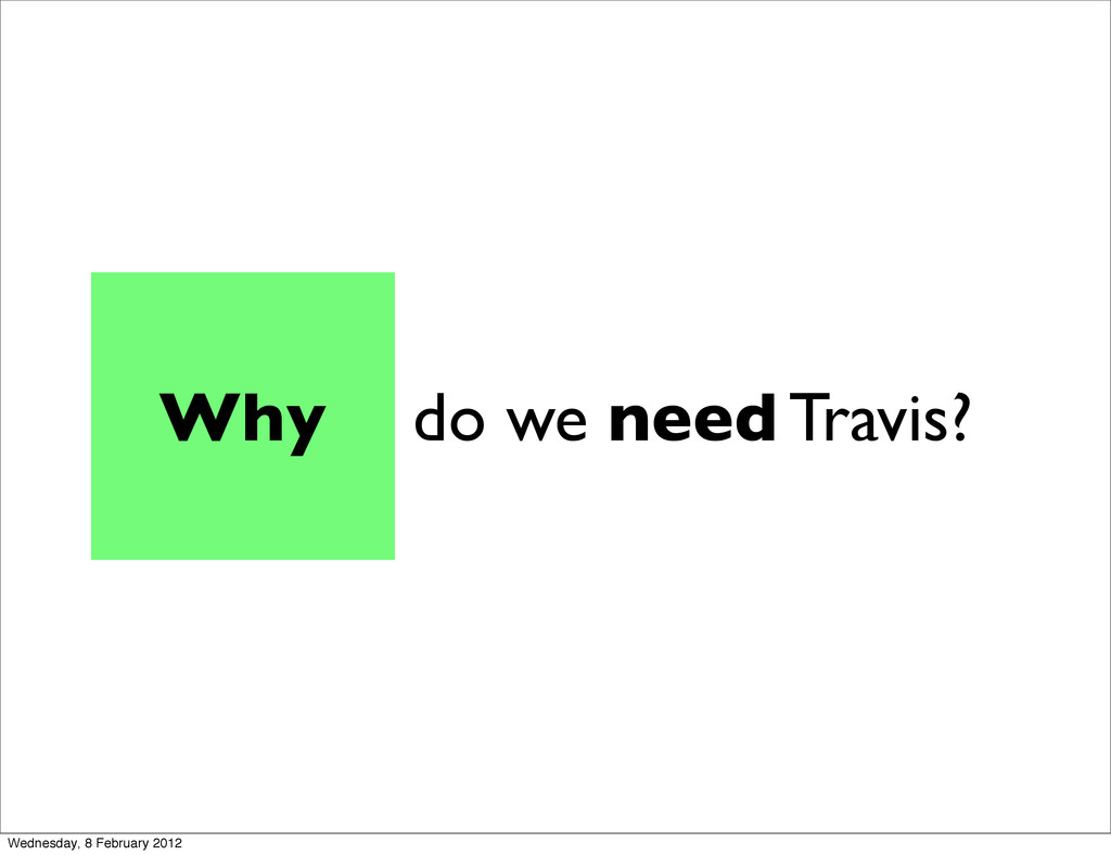 do we need Travis? Why Wednesday, 8 February 20...