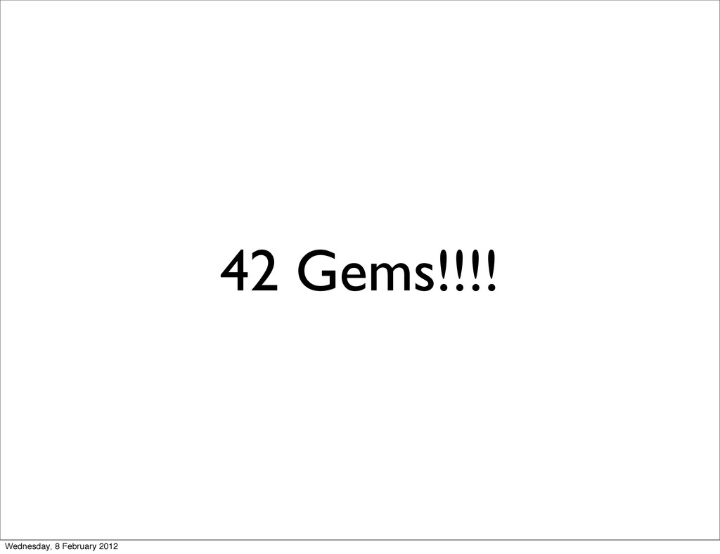 42 Gems!!!! Wednesday, 8 February 2012
