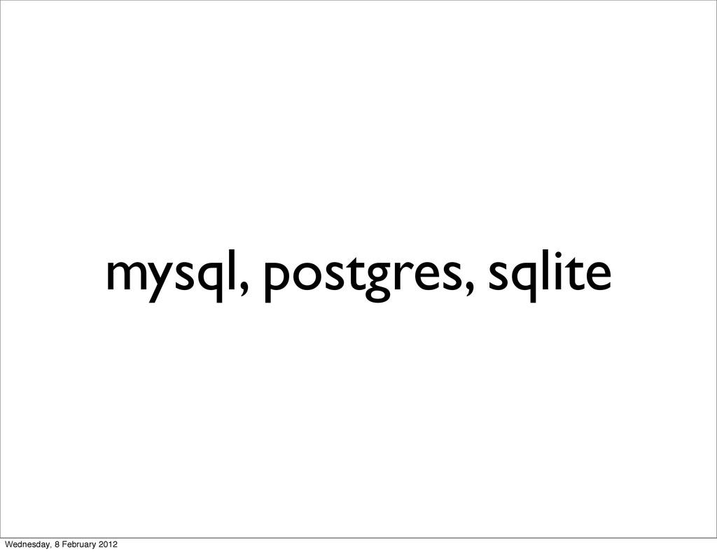 mysql, postgres, sqlite Wednesday, 8 February 2...