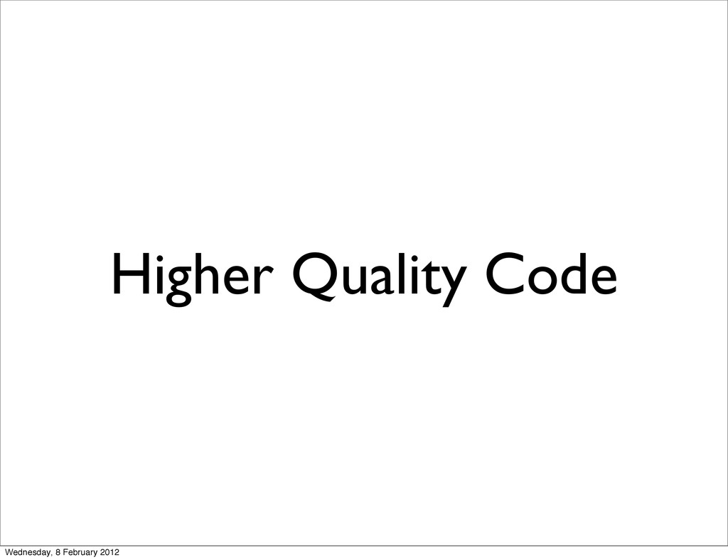 Higher Quality Code Wednesday, 8 February 2012