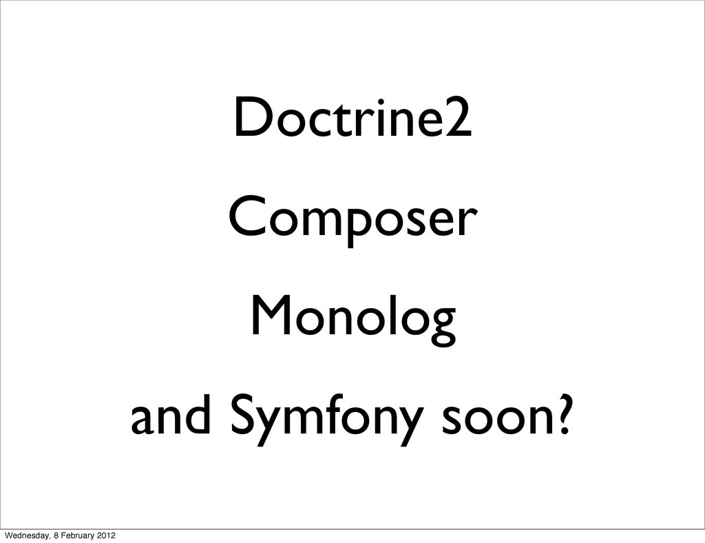 Doctrine2 Composer Monolog and Symfony soon? We...