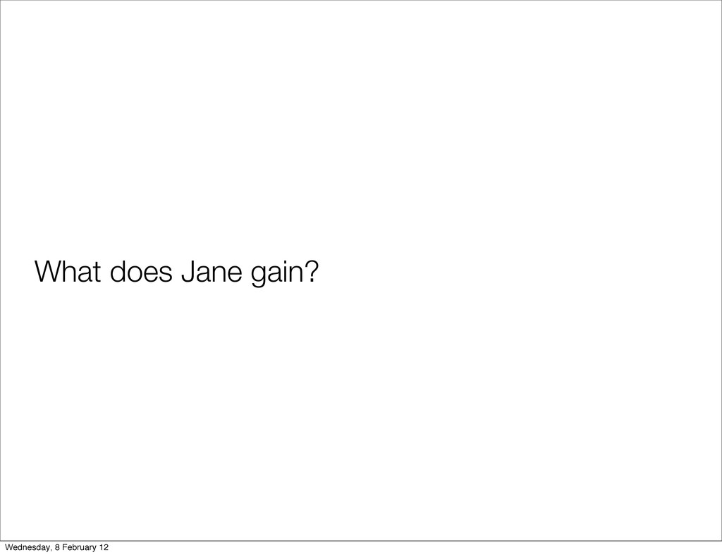What does Jane gain? Wednesday, 8 February 12