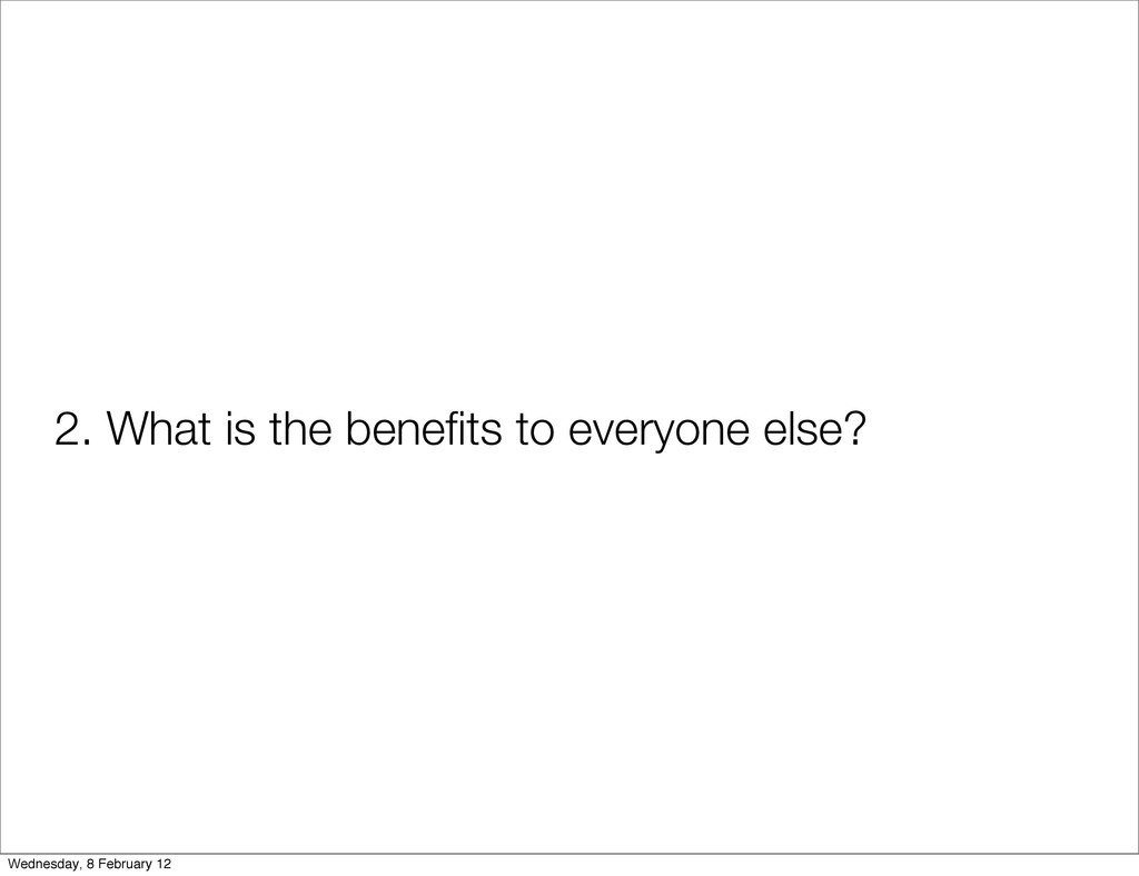 2. What is the benefits to everyone else? Wednes...