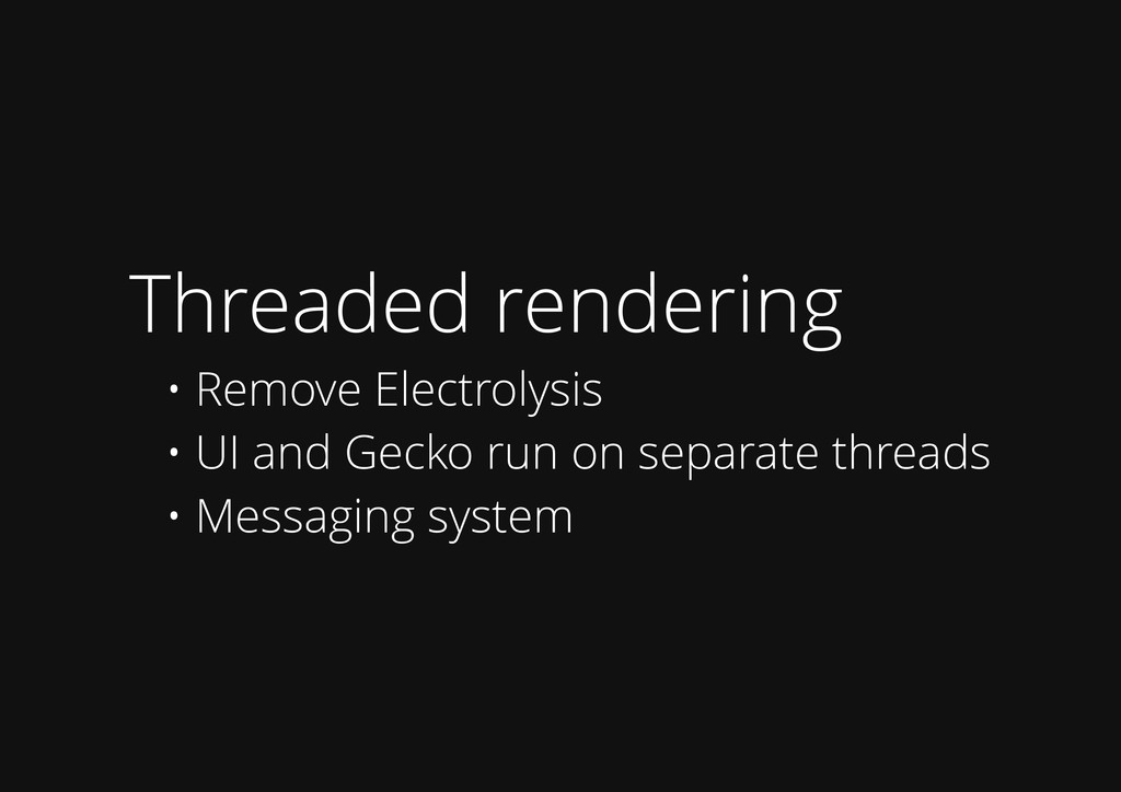 Threaded rendering • Remove Electrolysis • UI a...