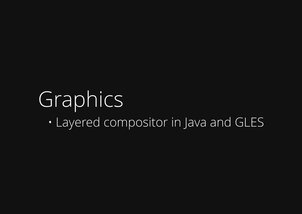 Graphics • Layered compositor in Java and GLES