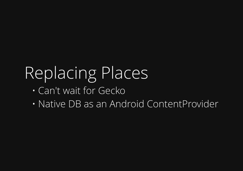 Replacing Places • Can't wait for Gecko • Nativ...