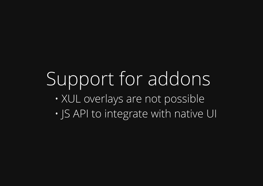 Support for addons • XUL overlays are not possi...