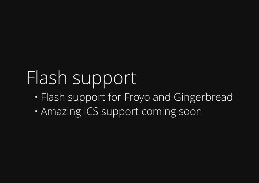 Flash support • Flash support for Froyo and Gin...