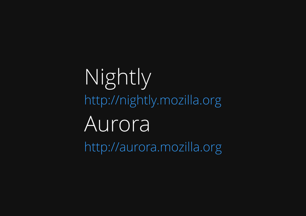 Nightly http://nightly.mozilla.org Aurora http:...