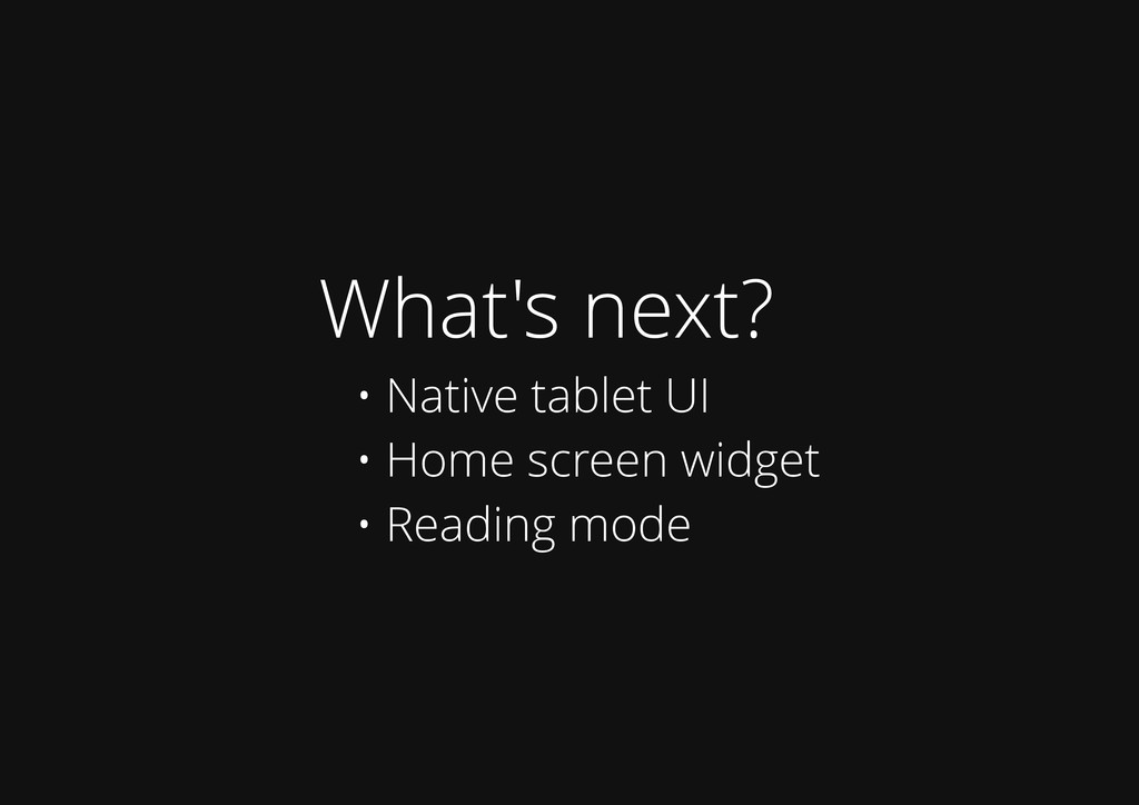 What's next? • Native tablet UI • Home screen w...