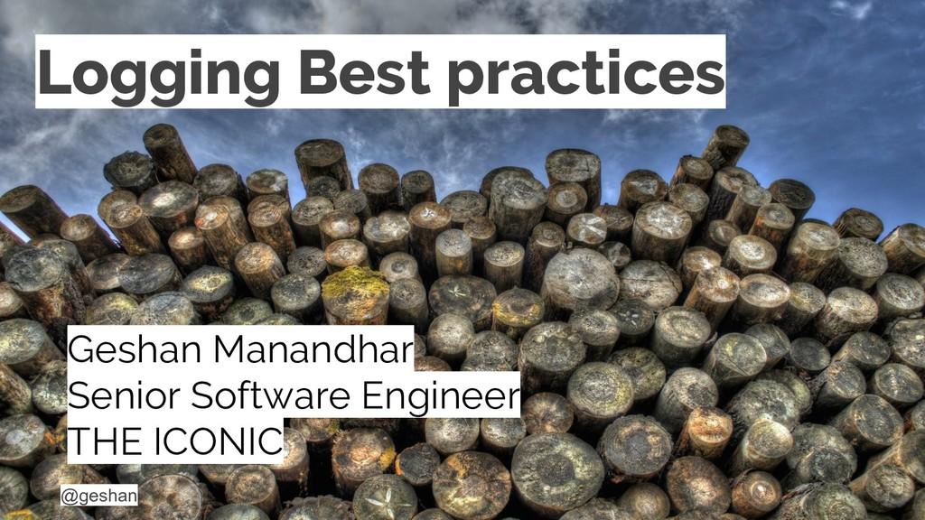 @geshan Logging Best practices Geshan Manandhar...