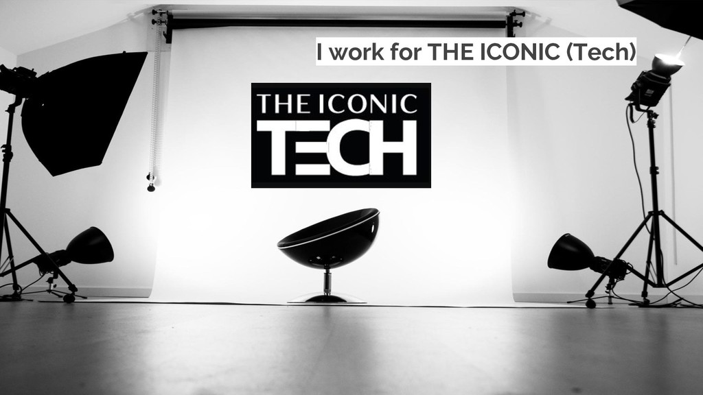I work for THE ICONIC (Tech)
