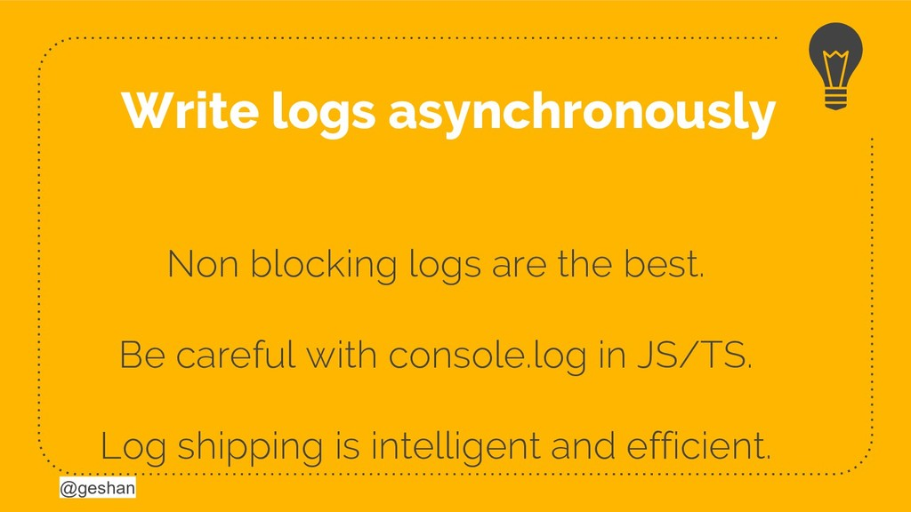 @geshan @geshan Non blocking logs are the best....