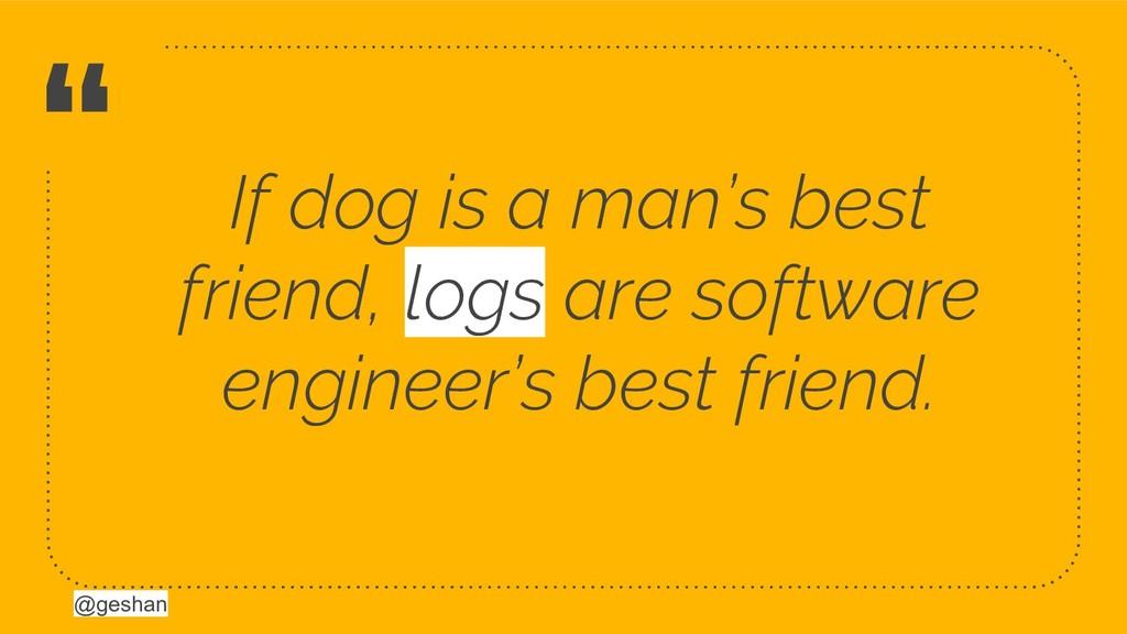 "@geshan "" If dog is a man's best friend, logs a..."