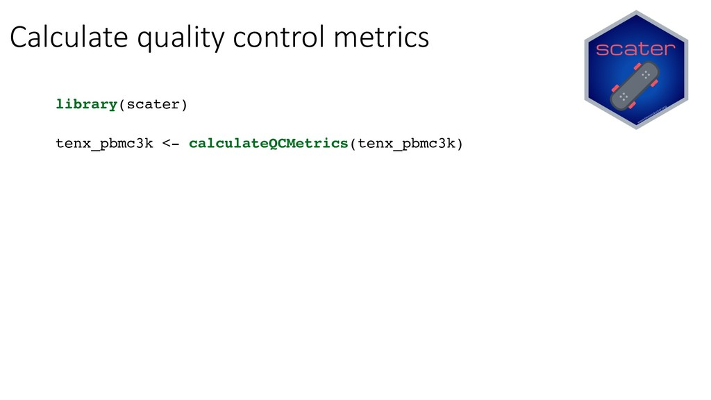 Calculate quality control metrics library(scate...