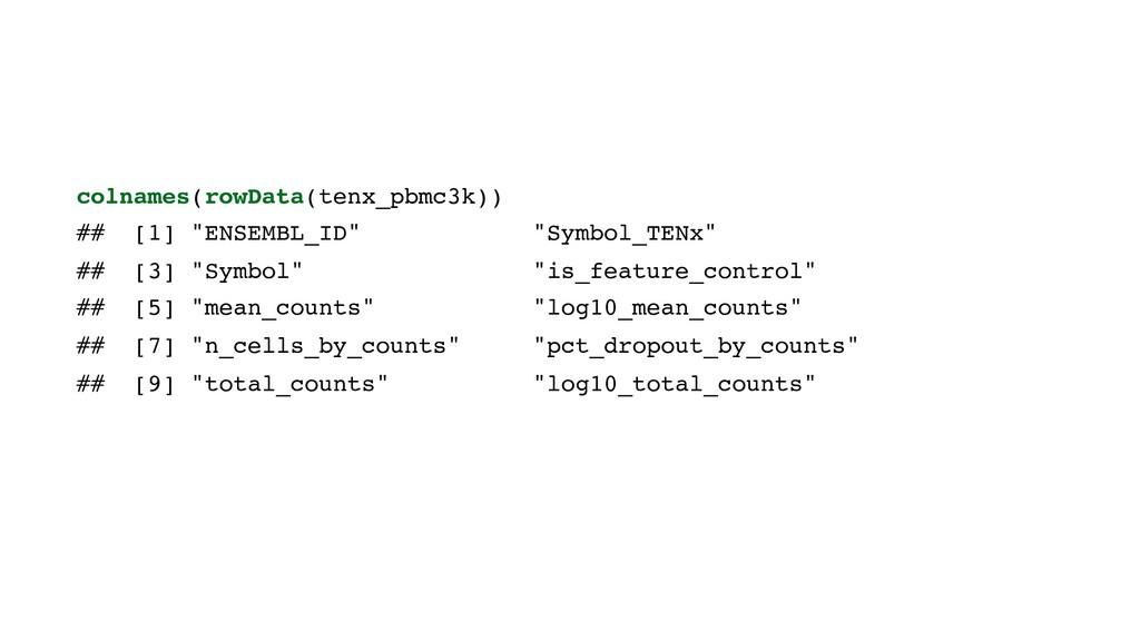 "colnames(rowData(tenx_pbmc3k)) ## [1] ""ENSEMBL_..."