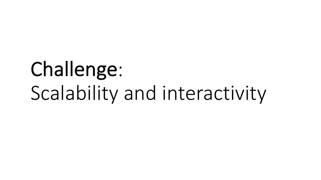 Challenge: Scalability and interactivity