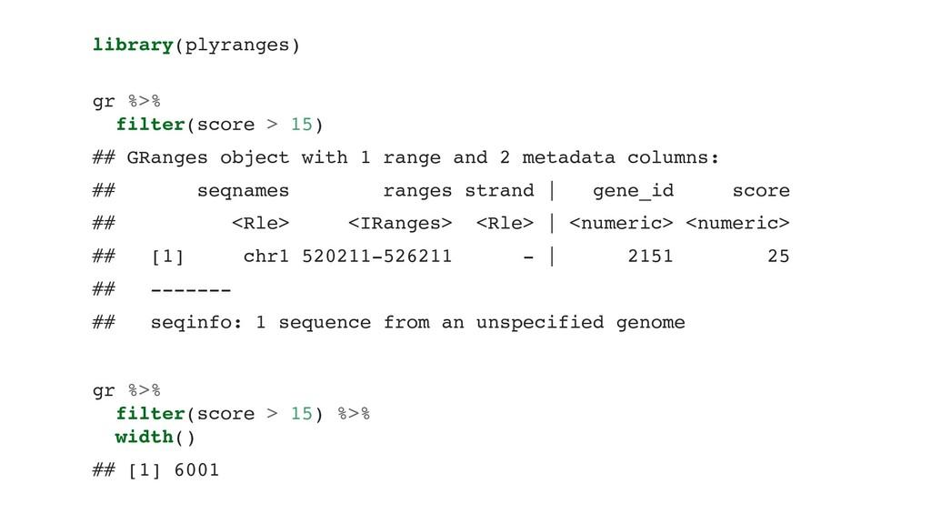 library(plyranges) gr %>% filter(score > 15) ##...