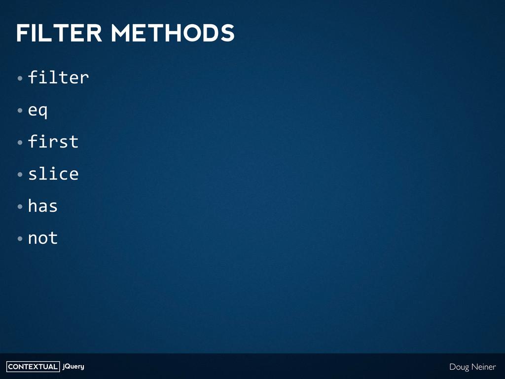 CONTEXTUAL jQuery Doug Neiner FILTER METHODS • ...