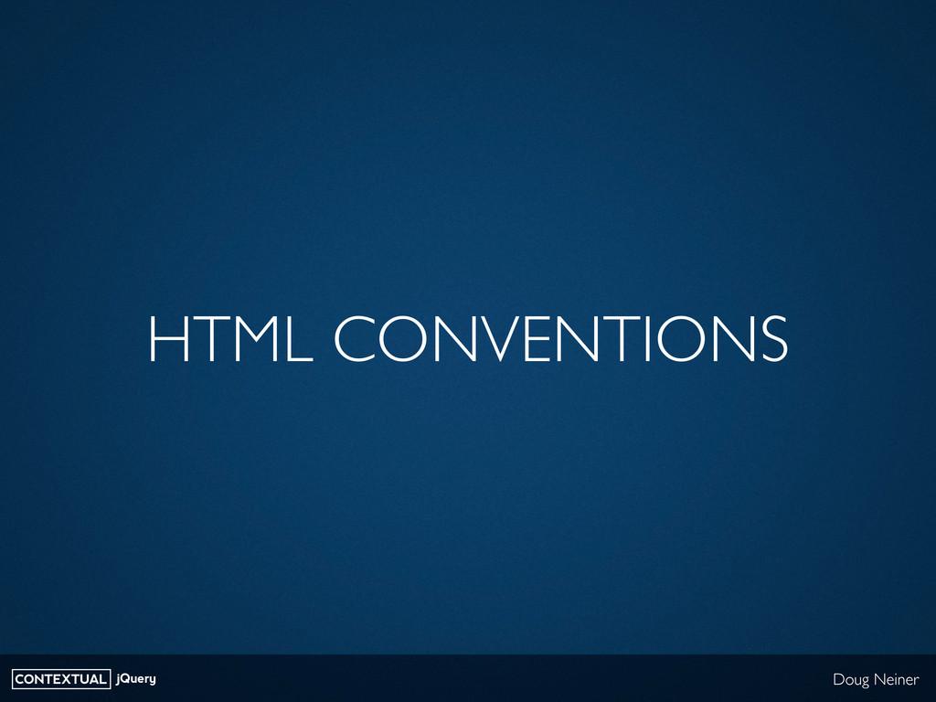 CONTEXTUAL jQuery Doug Neiner HTML CONVENTIONS