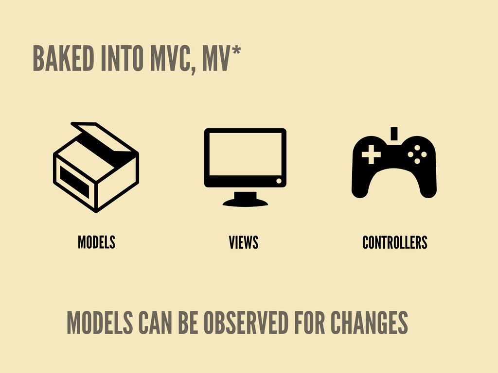 BAKED INTO MVC, MV* MODELS VIEWS CONTROLLERS MO...