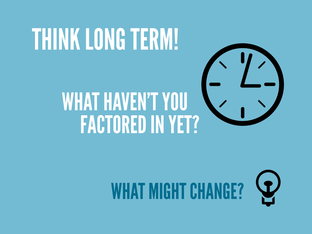 THINK LONG TERM! WHAT HAVEN'T YOU FACTORED IN Y...
