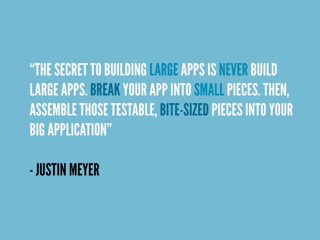 """""""THE SECRET TO BUILDING LARGE APPS IS NEVER BUI..."""