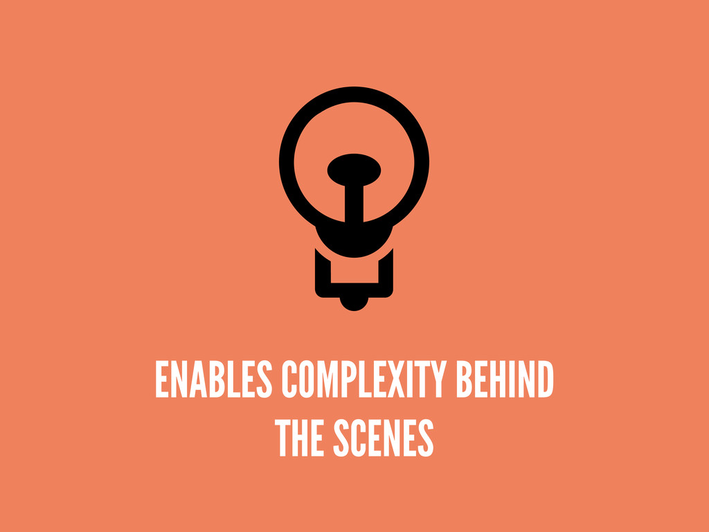 ENABLES COMPLEXITY BEHIND THE SCENES