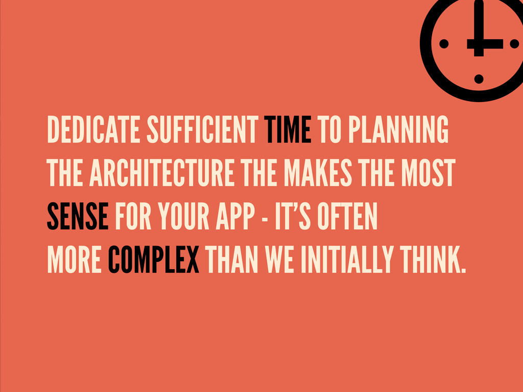DEDICATE SUFFICIENT TIME TO PLANNING THE ARCHIT...