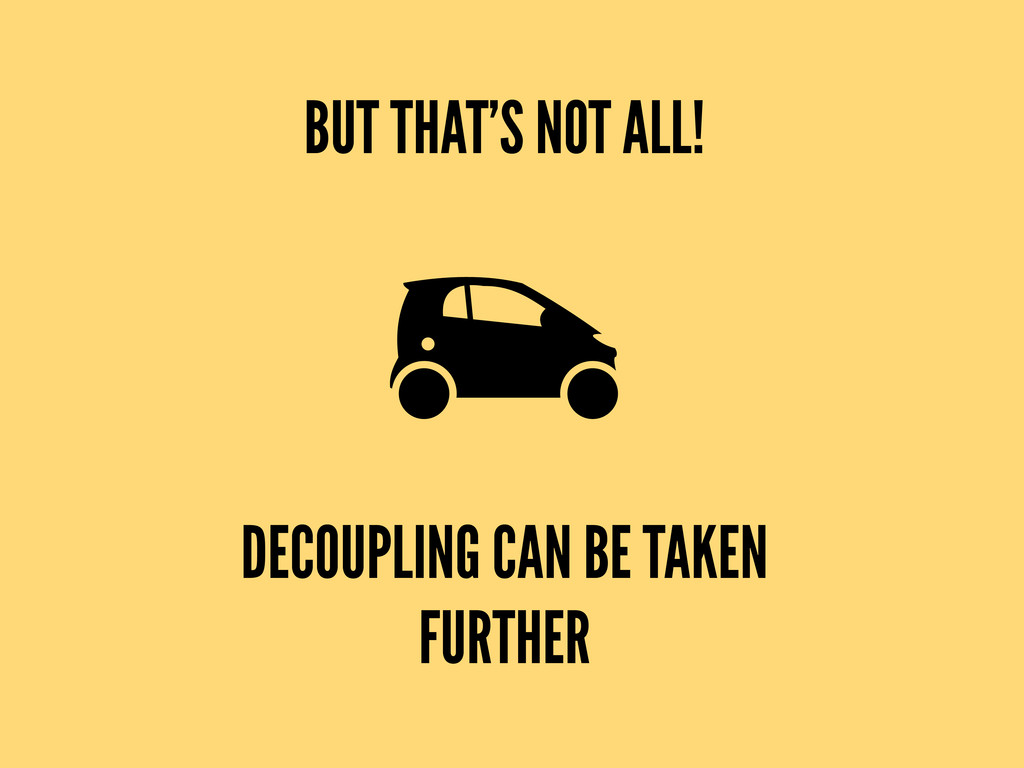 BUT THAT'S NOT ALL! DECOUPLING CAN BE TAKEN FUR...
