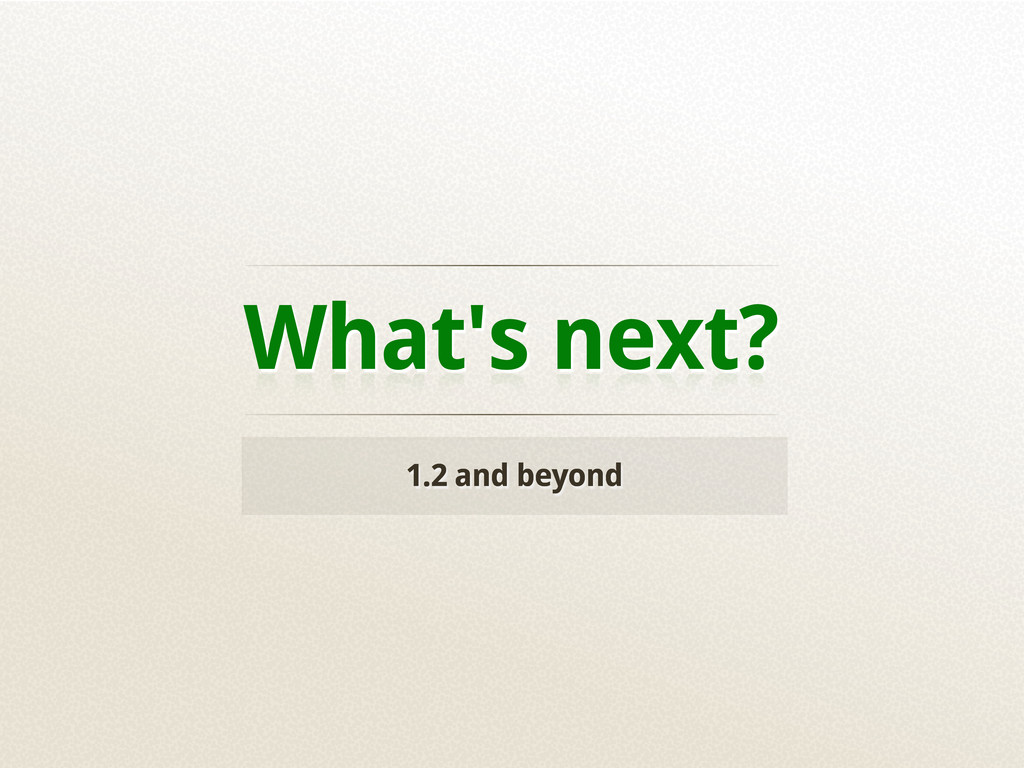 What's next? 1.2 and beyond