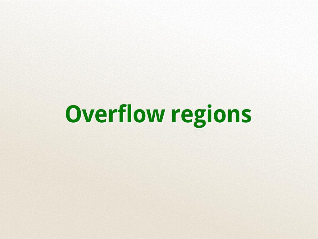 Overflow regions