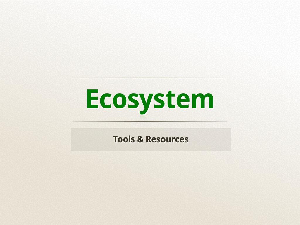 Ecosystem Tools & Resources