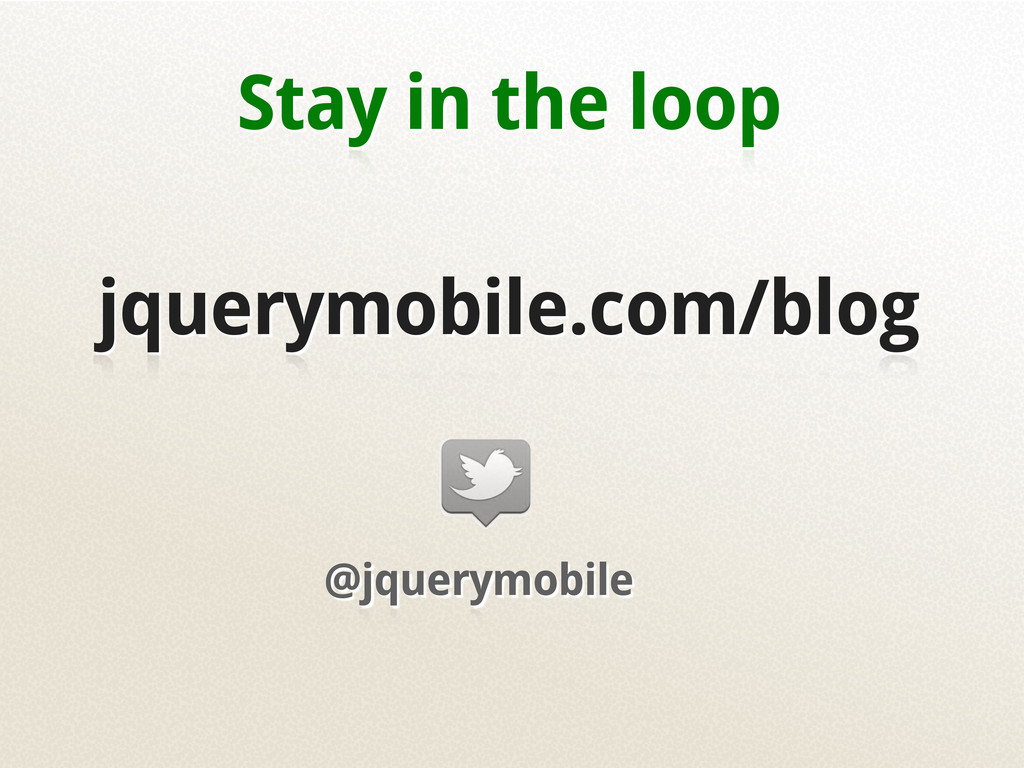 @jquerymobile Stay in the loop jquerymobile.com...