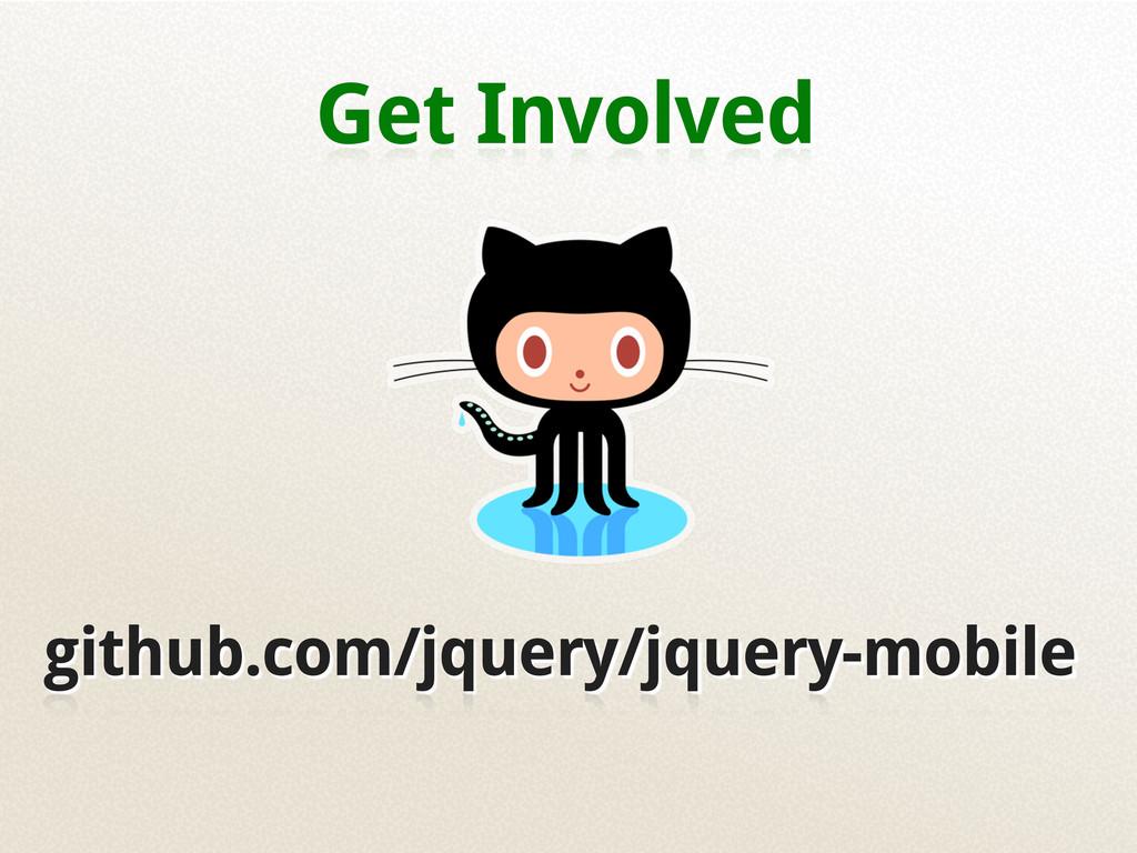 Get Involved github.com/jquery/jquery-mobile