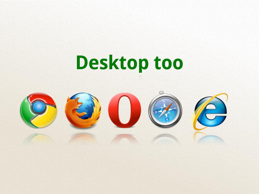 Desktop too