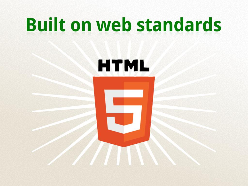 Built on web standards