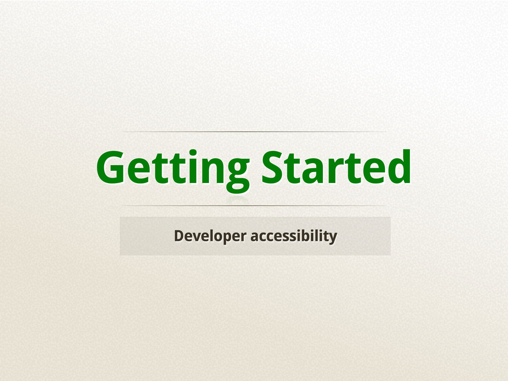 Getting Started Developer accessibility