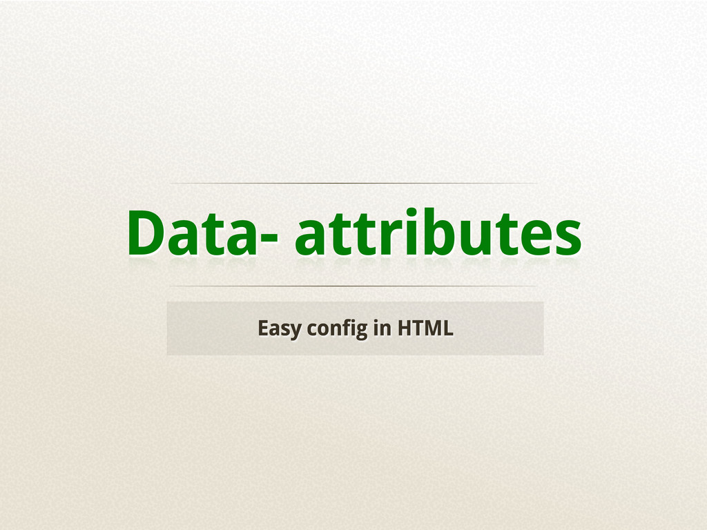 Data- attributes Easy config in HTML