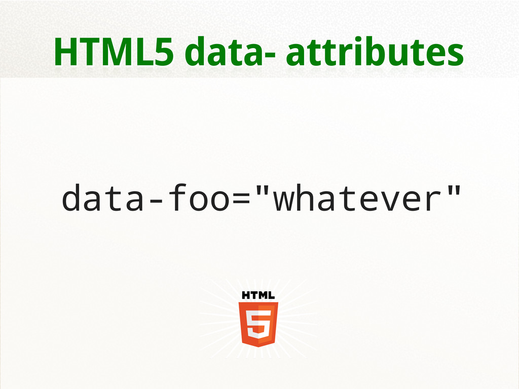"HTML5 data- attributes data-foo=""whatever"""