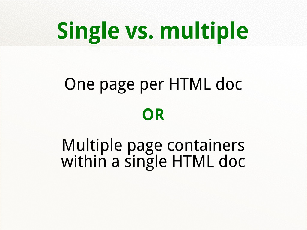 Single vs. multiple One page per HTML doc OR Mu...